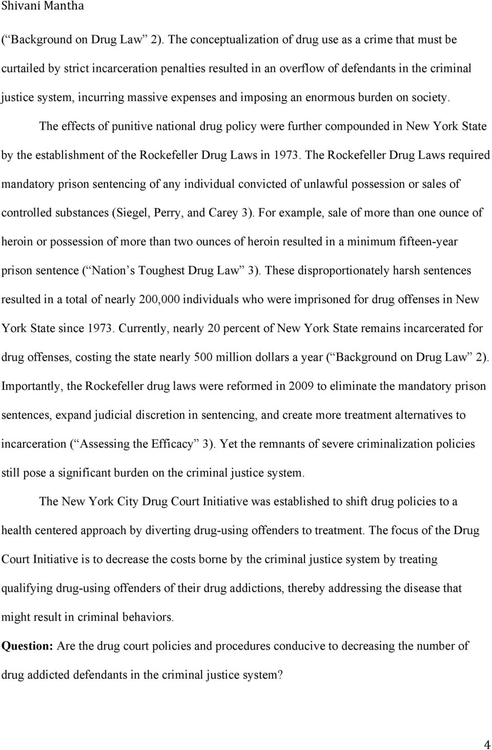 and imposing an enormous burden on society. The effects of punitive national drug policy were further compounded in New York State by the establishment of the Rockefeller Drug Laws in 1973.