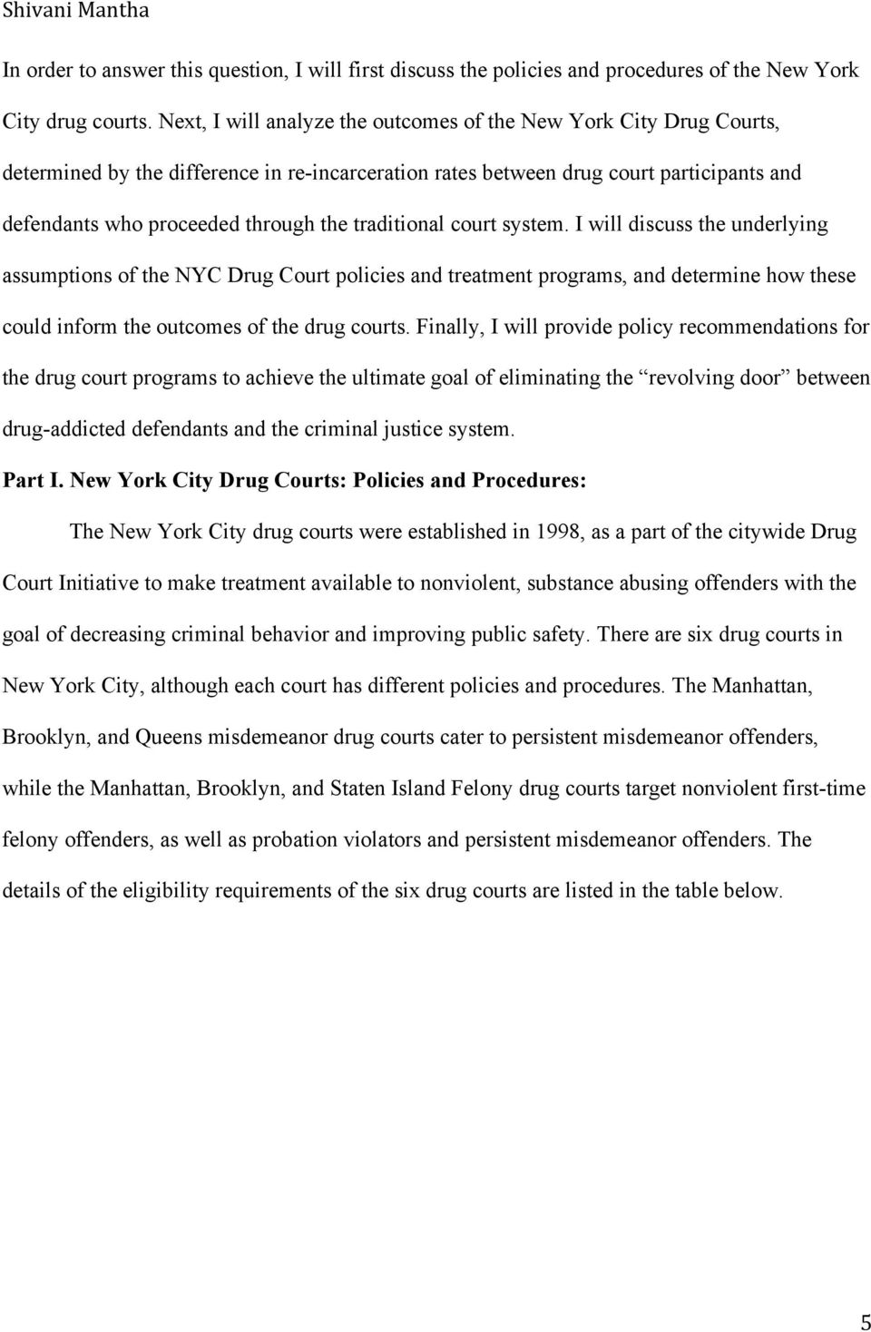 traditional court system. I will discuss the underlying assumptions of the NYC Drug Court policies and treatment programs, and determine how these could inform the outcomes of the drug courts.