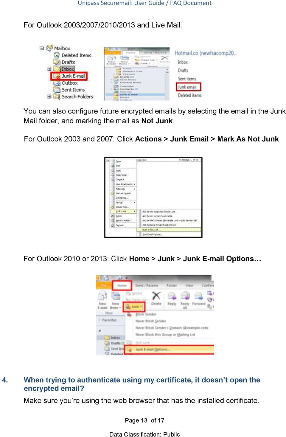 For Outlook 2003 and 2007: Click Actions > Junk Email > Mark As Not Junk.