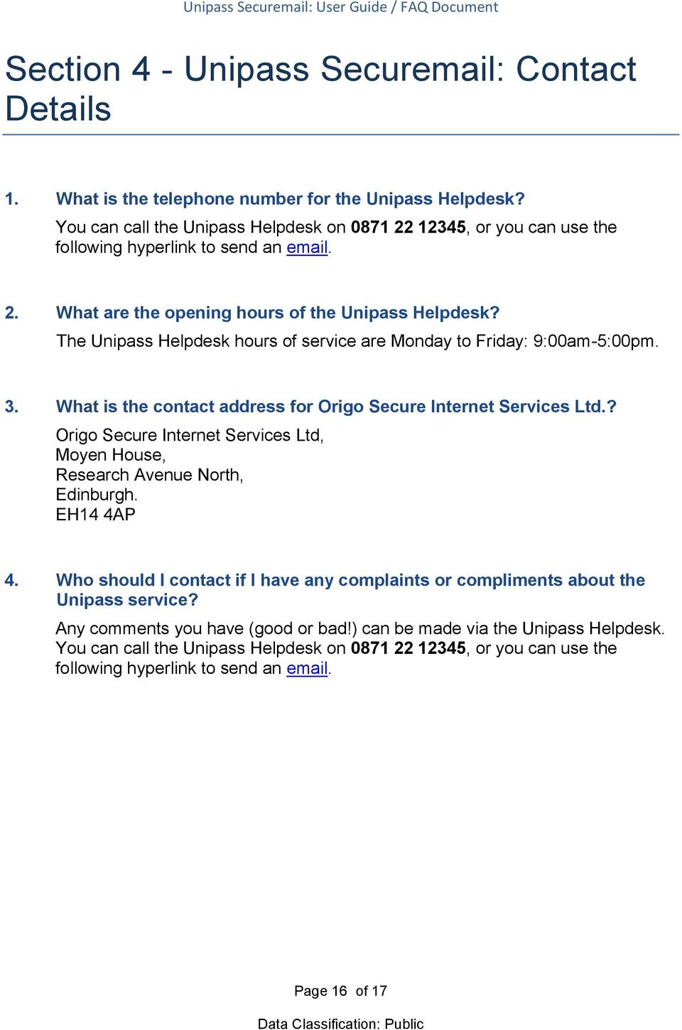 The Unipass Helpdesk hours of service are Monday to Friday: 9:00am-5:00pm. 3. What is the contact address for Origo Secure Internet Services Ltd.