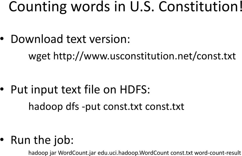 txt Put input text file on HDFS: hadoop dfs -put const.txt const.