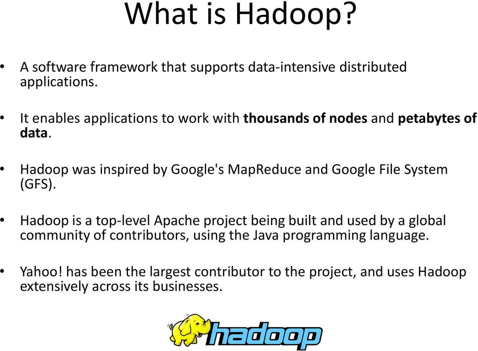 Hadoop was inspired by Google's MapReduce and Google File System (GFS).