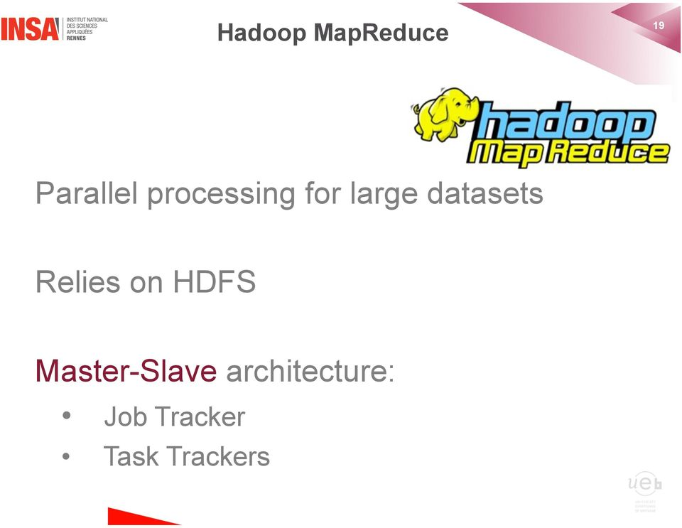 Relies on HDFS Master-Slave