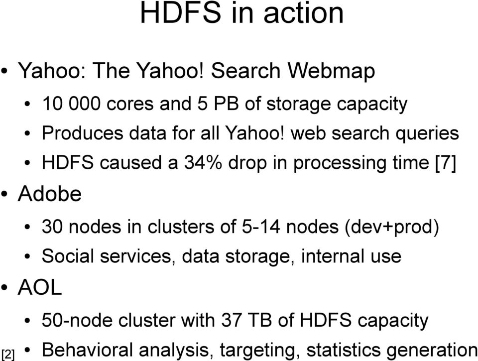 web search queries HDFS caused a 34% drop in processing time [7] Adobe [2] 30 nodes in clusters
