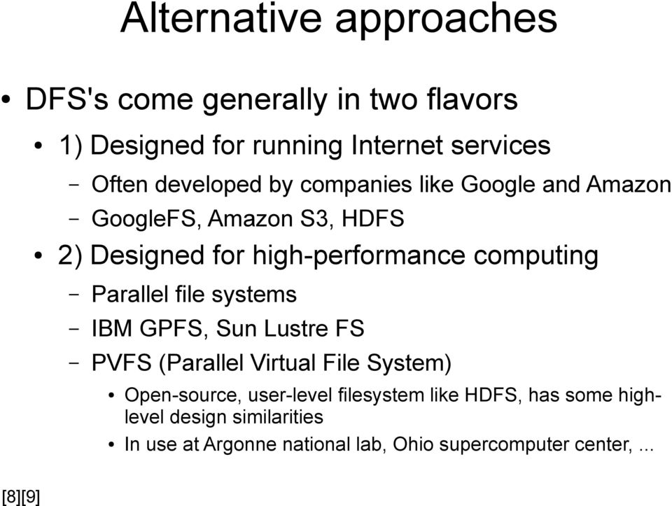 Parallel file systems IBM GPFS, Sun Lustre FS PVFS (Parallel Virtual File System) Open-source, user-level