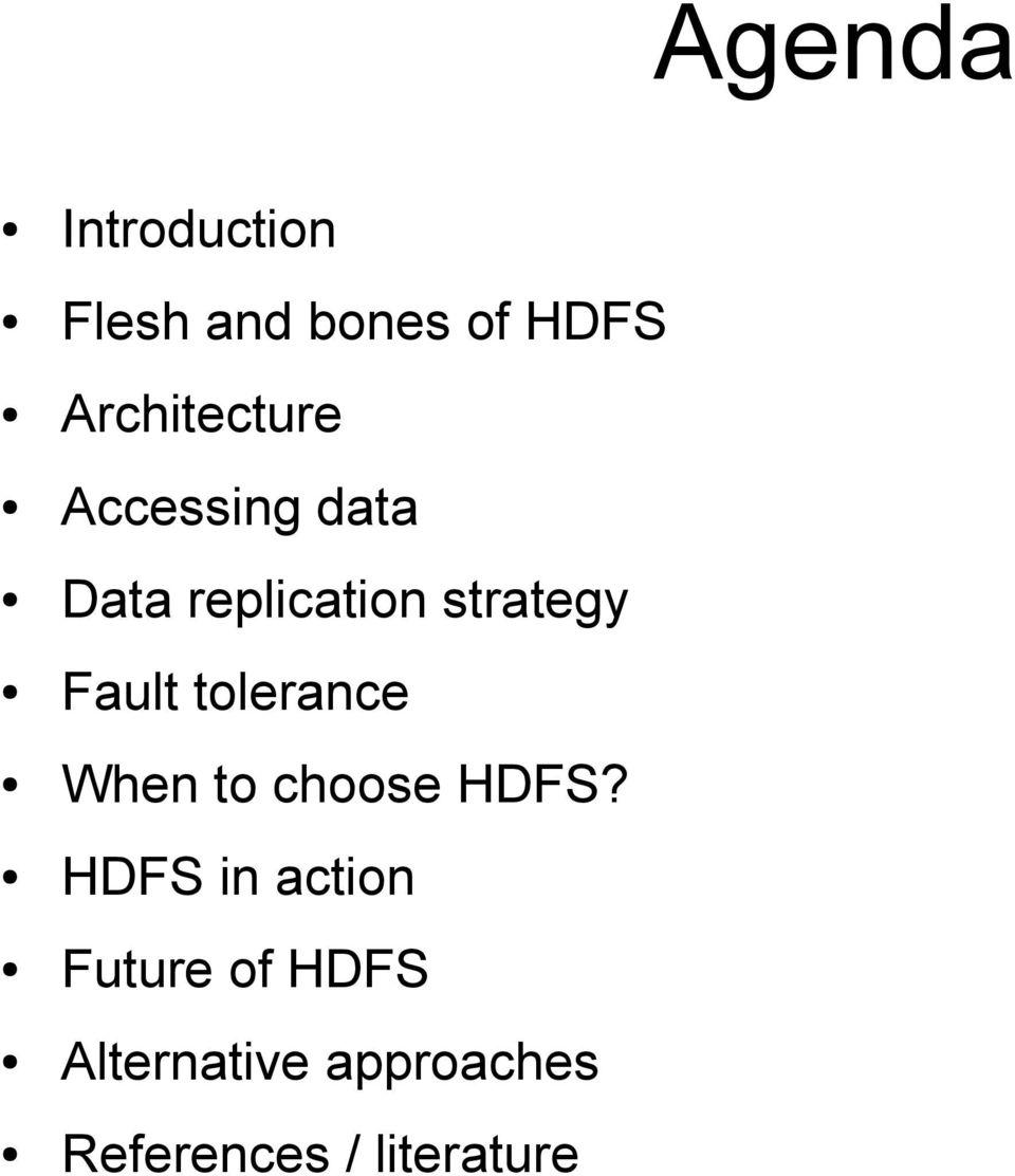 strategy Fault tolerance When to choose HDFS?