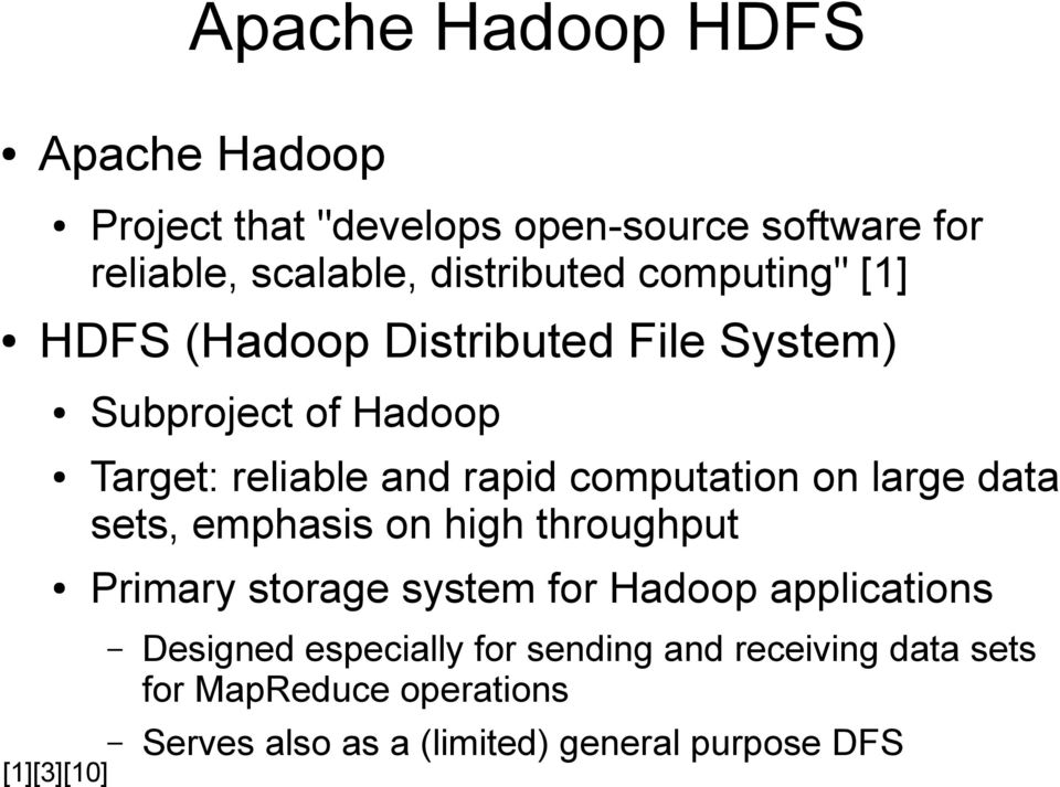 on large data sets, emphasis on high throughput Primary storage system for Hadoop applications Designed especially