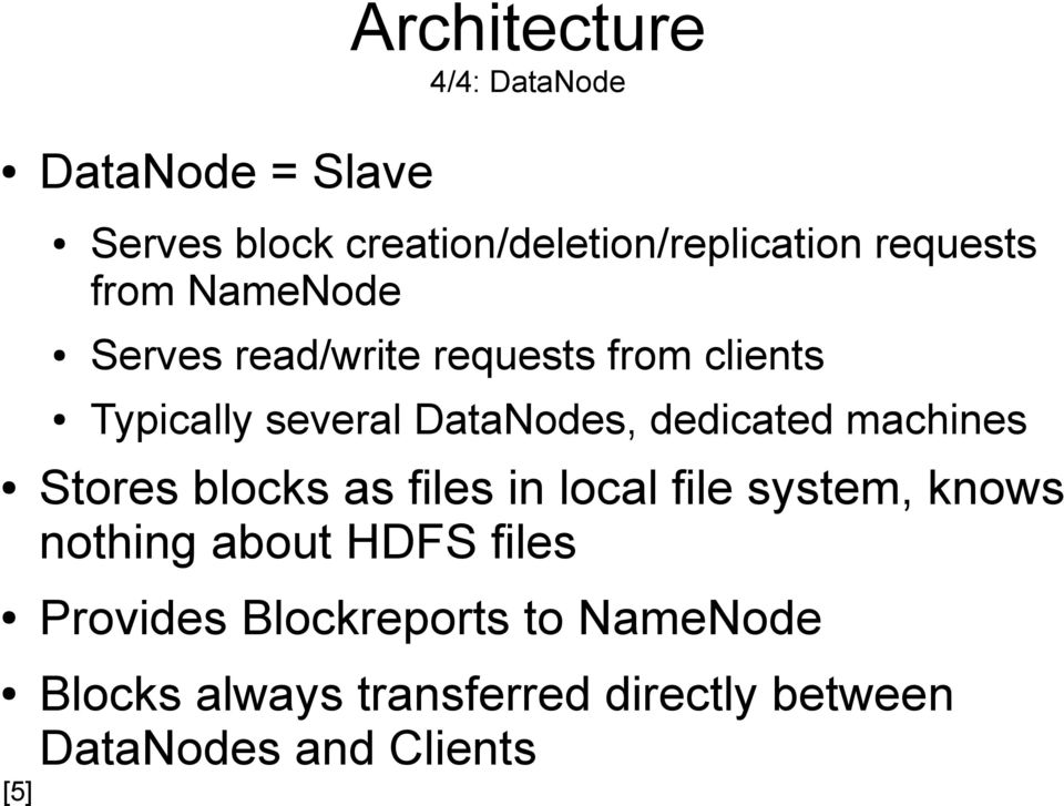 dedicated machines Stores blocks as files in local file system, knows nothing about HDFS