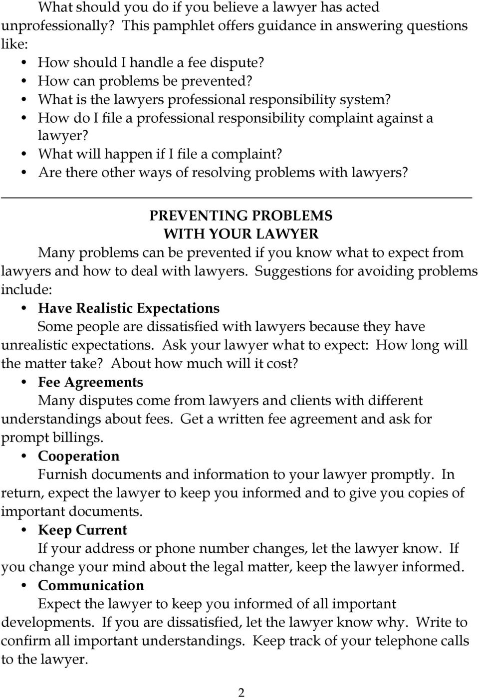 Are there other ways of resolving problems with lawyers? PREVENTING PROBLEMS WITH YOUR LAWYER Many problems can be prevented if you know what to expect from lawyers and how to deal with lawyers.