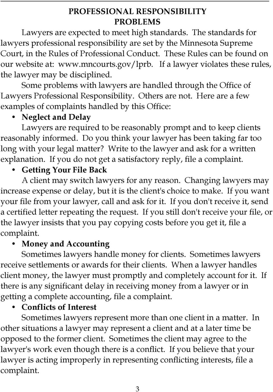If a lawyer violates these rules, the lawyer may be disciplined. Some problems with lawyers are handled through the Office of Lawyers Professional Responsibility. Others are not.