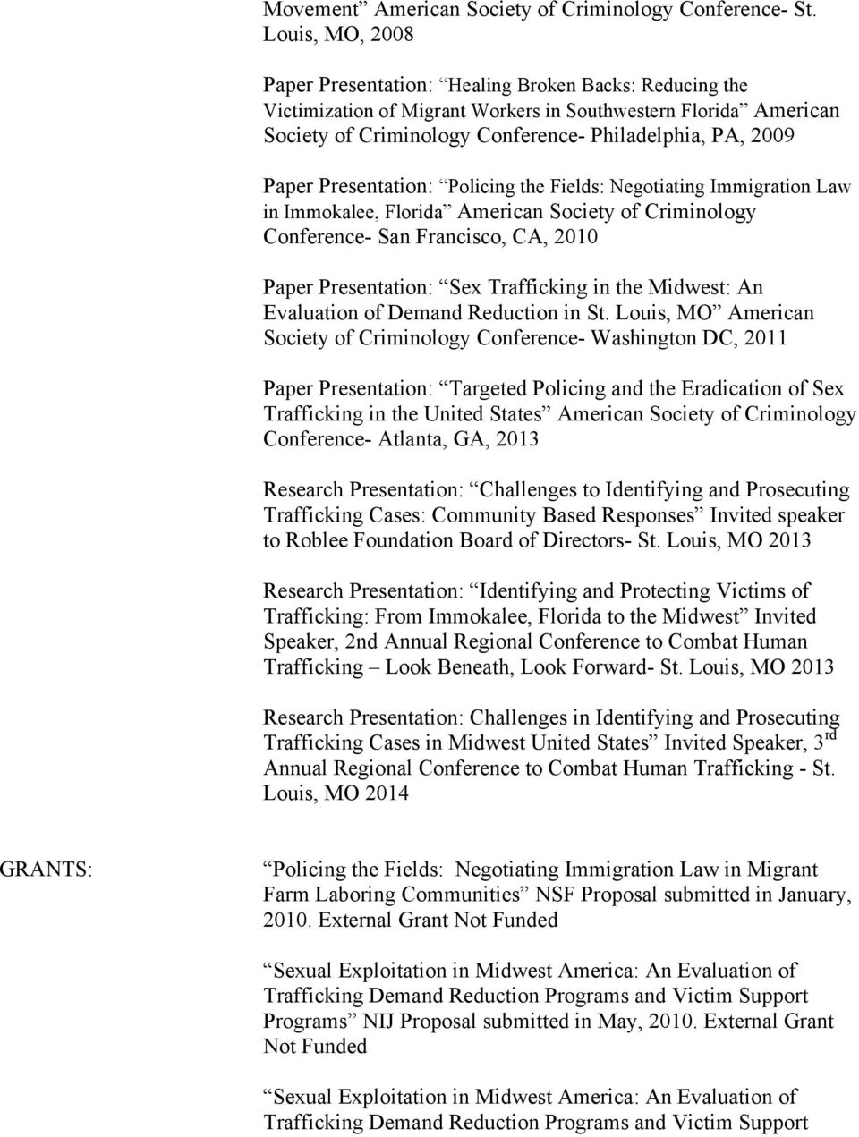 Paper Presentation: Policing the Fields: Negotiating Immigration Law in Immokalee, Florida American Society of Criminology Conference- San Francisco, CA, 2010 Paper Presentation: Sex Trafficking in