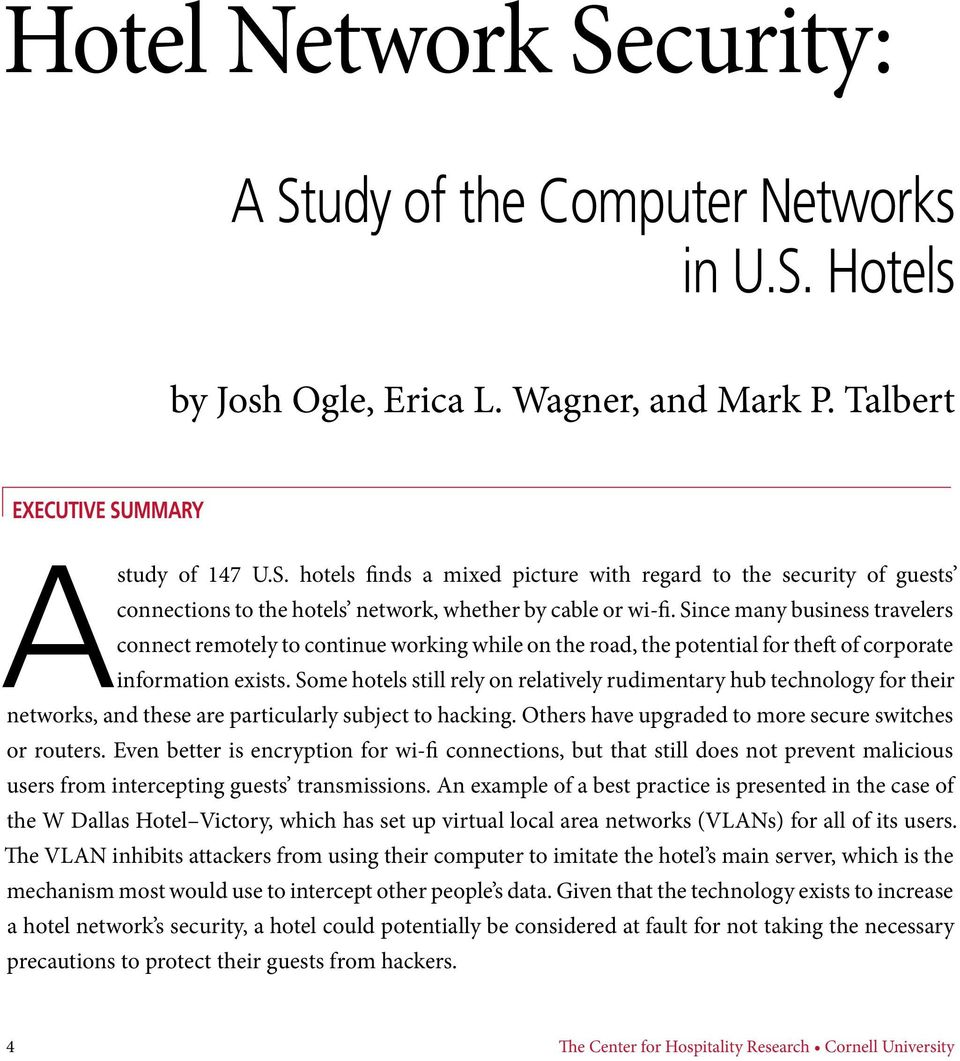 Some hotels still rely on relatively rudimentary hub technology for their networks, and these are particularly subject to hacking. Others have upgraded to more secure switches or routers.