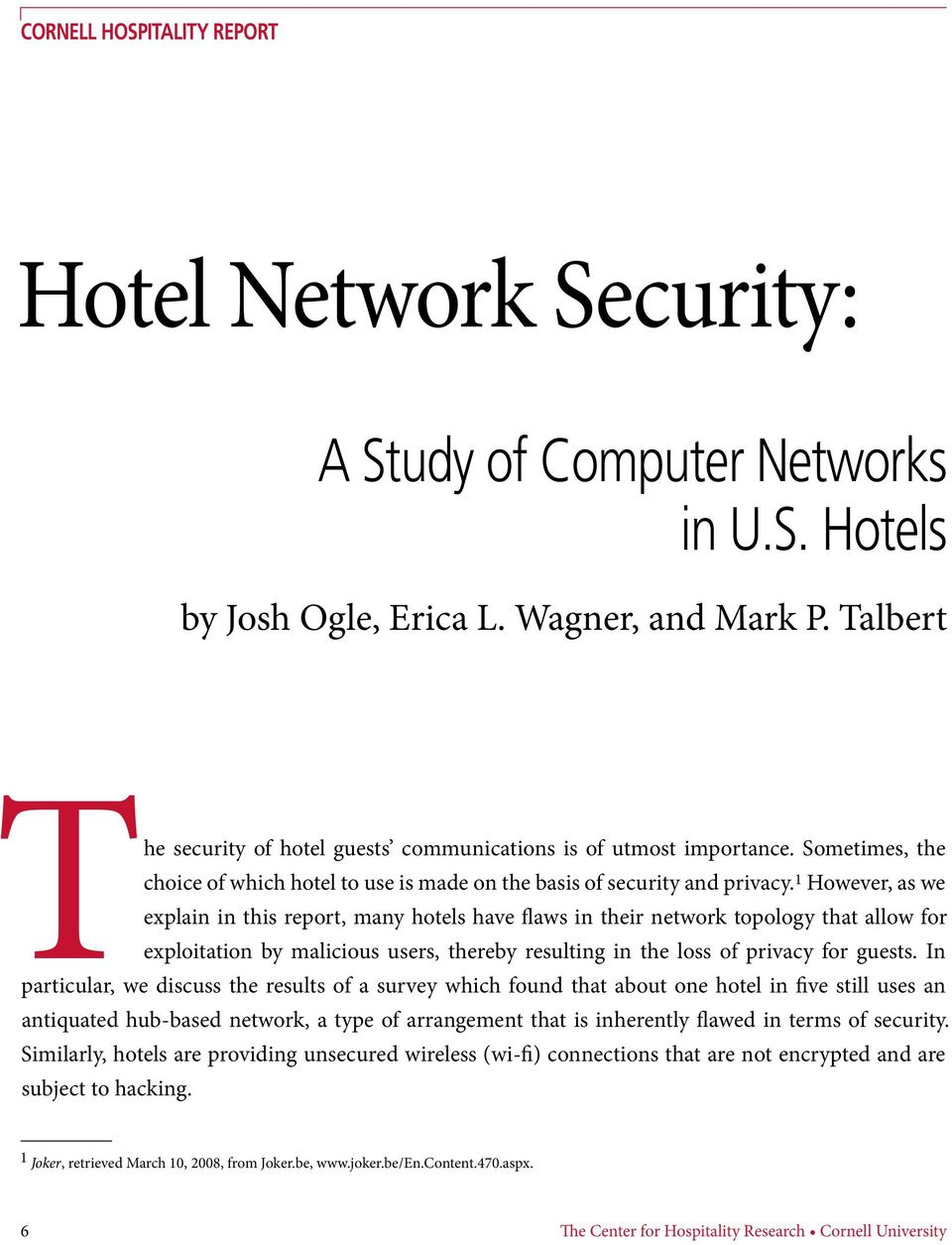 1 However, as we explain in this report, many hotels have flaws in their network topology that allow for exploitation by malicious users, thereby resulting in the loss of privacy for guests.