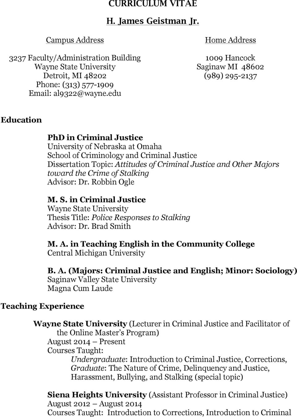 Dissertation Topic: Attitudes of Criminal Justice and Other Majors toward the Crime of Stalking Advisor: Dr. Robbin Ogle M. S. in Criminal Justice Wayne State University Thesis Title: Police Responses to Stalking Advisor: Dr.