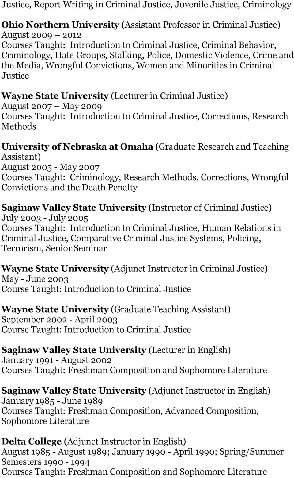 (Lecturer in Criminal Justice) August 2007 May 2009 Courses Taught: Introduction to Criminal Justice, Corrections, Research Methods University of Nebraska at Omaha (Graduate Research and Teaching