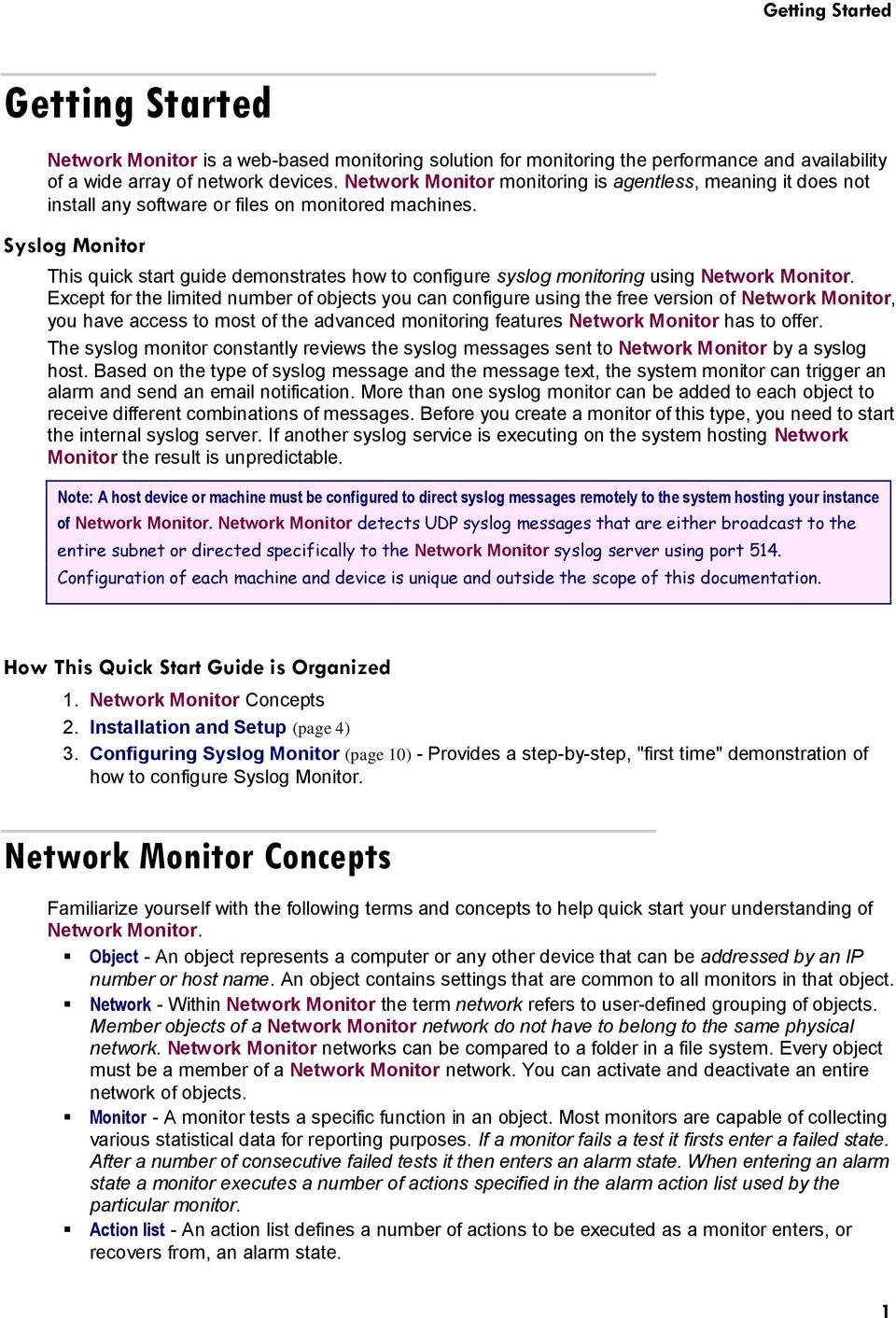Syslog Monitor This quick start guide demonstrates how to configure syslog monitoring using Network Monitor.