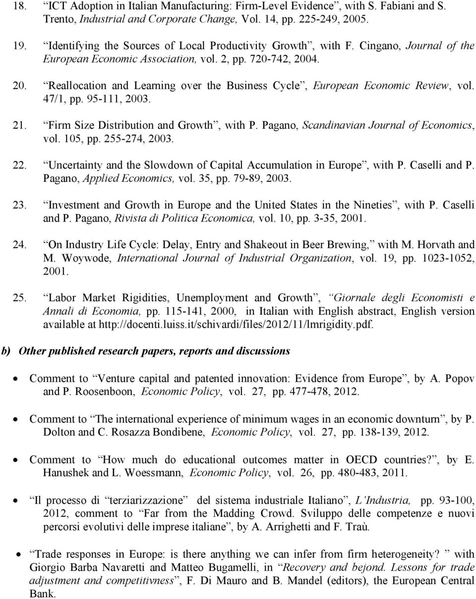 4. 20. Reallocation and Learning over the Business Cycle, European Economic Review, vol. 47/1, pp. 95-111, 2003. 21. Firm Size Distribution and Growth, with P.