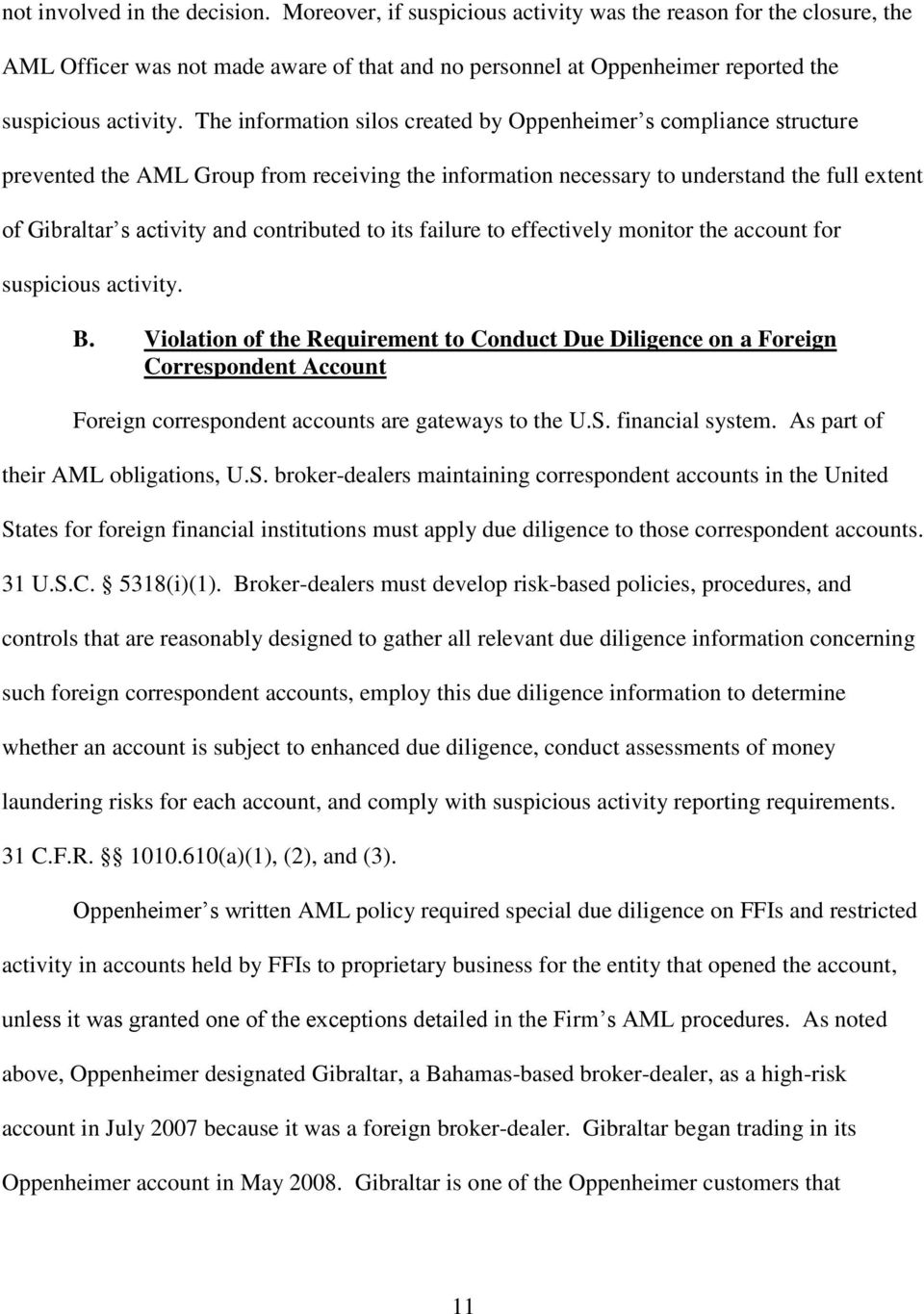 The information silos created by Oppenheimer s compliance structure prevented the AML Group from receiving the information necessary to understand the full extent of Gibraltar s activity and