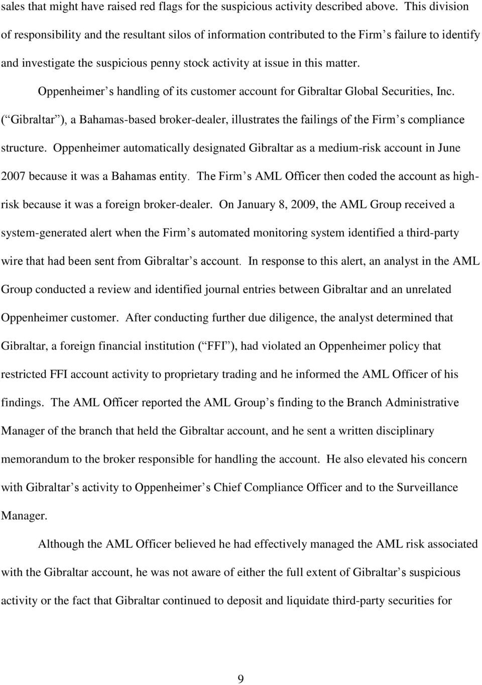 Oppenheimer s handling of its customer account for Gibraltar Global Securities, Inc. ( Gibraltar ), a Bahamas-based broker-dealer, illustrates the failings of the Firm s compliance structure.