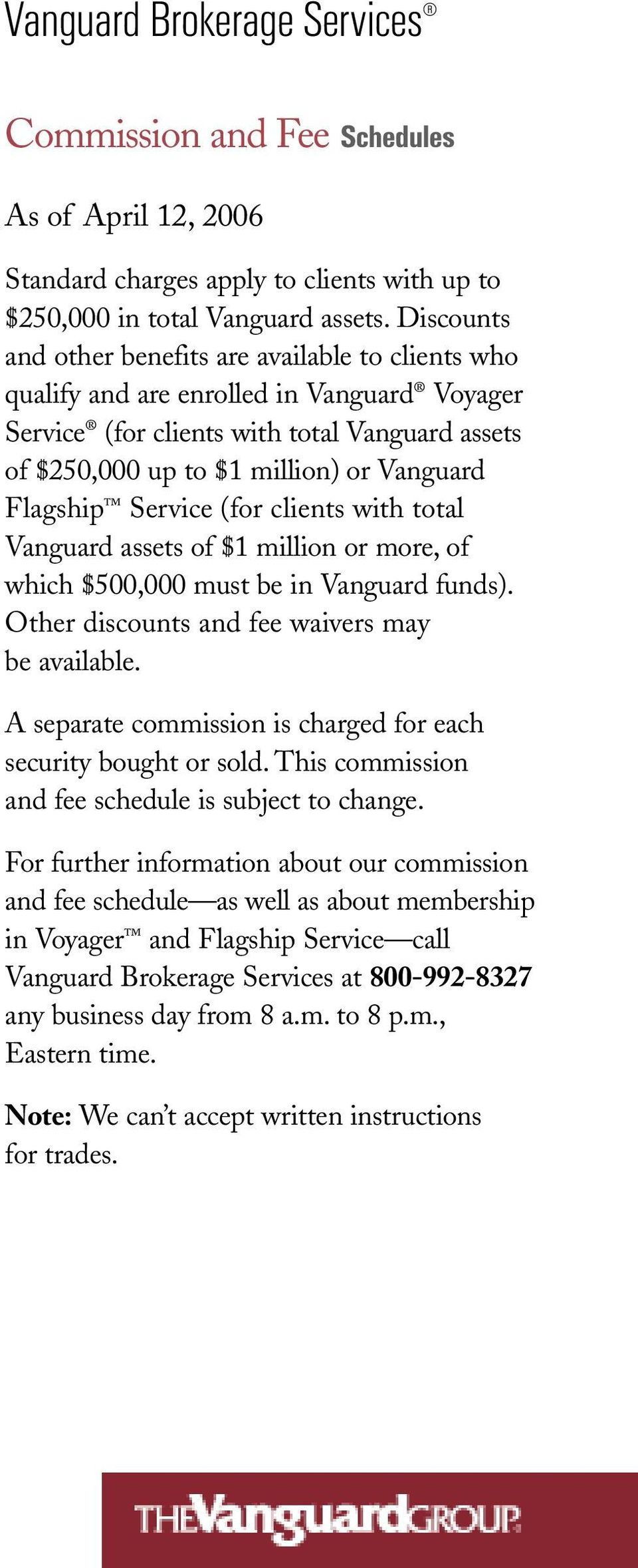 Flagship Service (for clients with total Vanguard assets of $1 million or more, of which $500,000 must be in Vanguard funds). Other discounts and fee waivers may be available.
