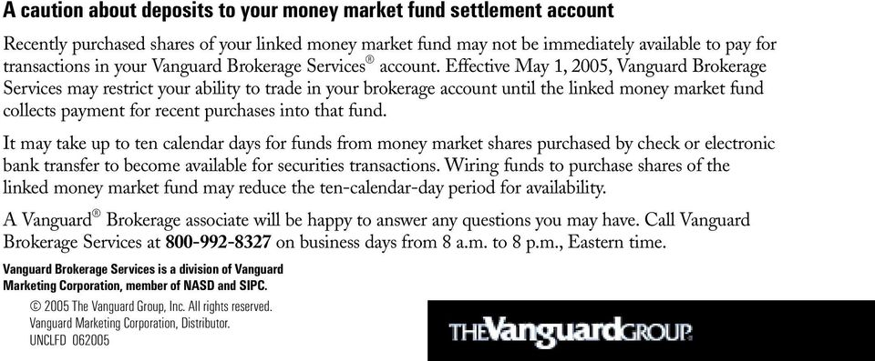 Effective May 1, 2005, Vanguard Brokerage Services may restrict your ability to trade in your brokerage account until the linked money market fund collects payment for recent purchases into that fund.