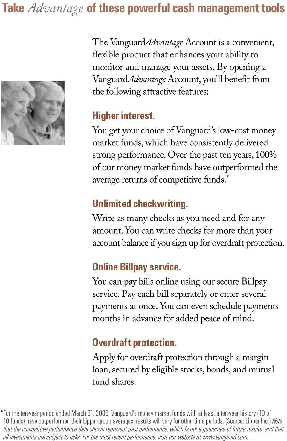 You get your choice of Vanguard s low-cost money market funds, which have consistently delivered strong performance.