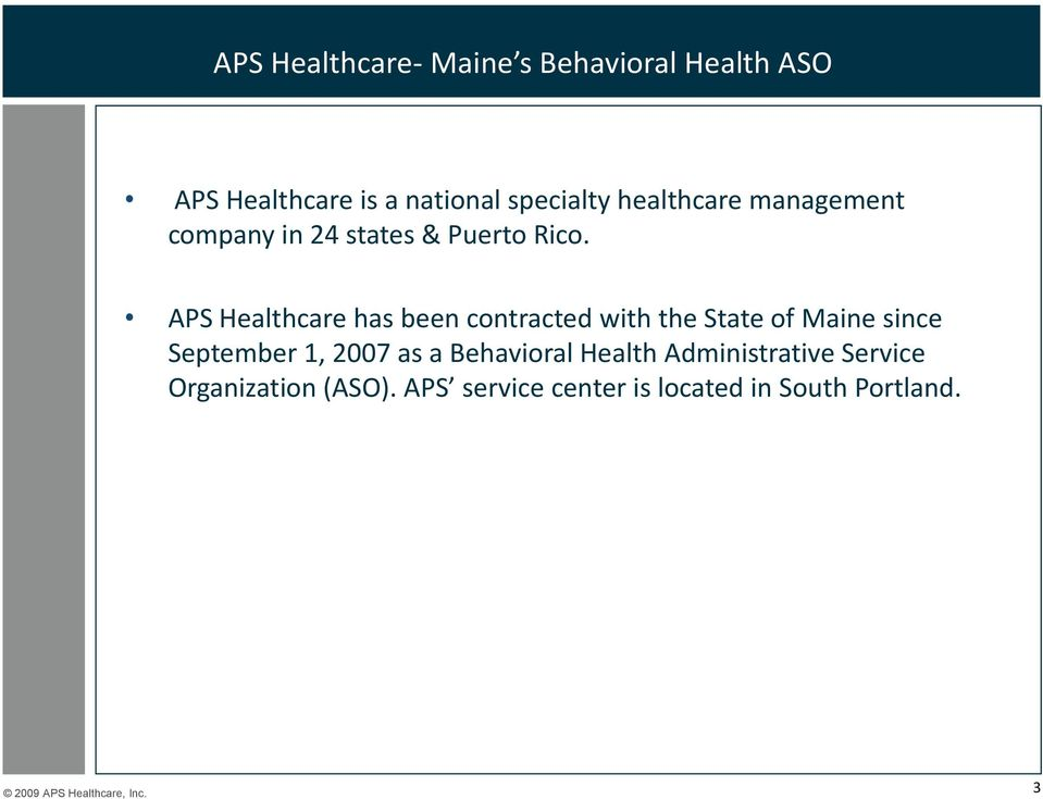 APS Healthcare has been contracted with the State of Maine since September 1, 2007 as