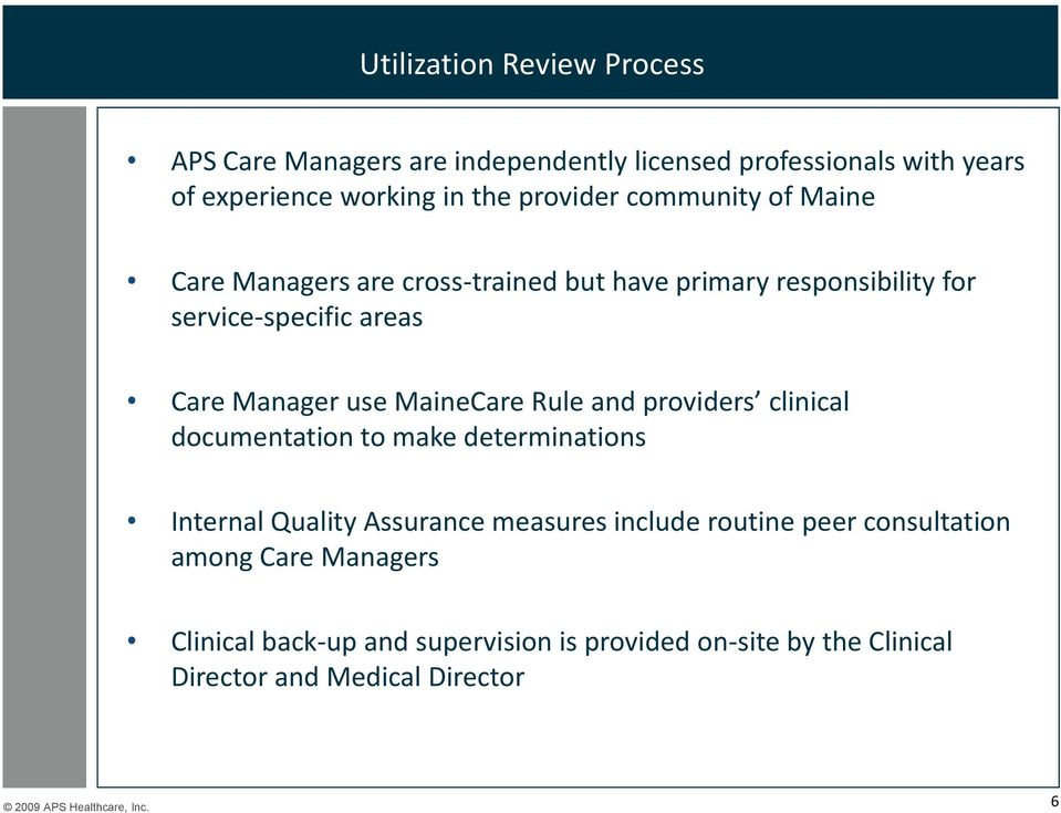 use MaineCare Rule and providers clinical documentation to make determinations Internal Quality Assurance measures include routine