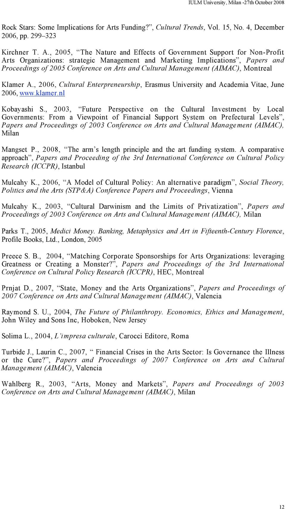 , 2005, The Nature and Effects of Government Support for Non-Profit Arts Organizations: strategic Management and Marketing Implications, Papers and Proceedings of 2005 Conference on Arts and Cultural