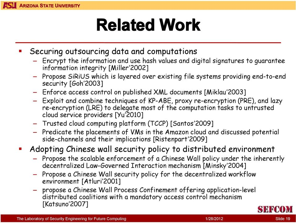 re-encryption (PRE), and lazy re-encryption (LRE) to delegate most of the computation tasks to untrusted cloud service providers [Yu 2010] Trusted cloud computing platform (TCCP) [Santos 2009]