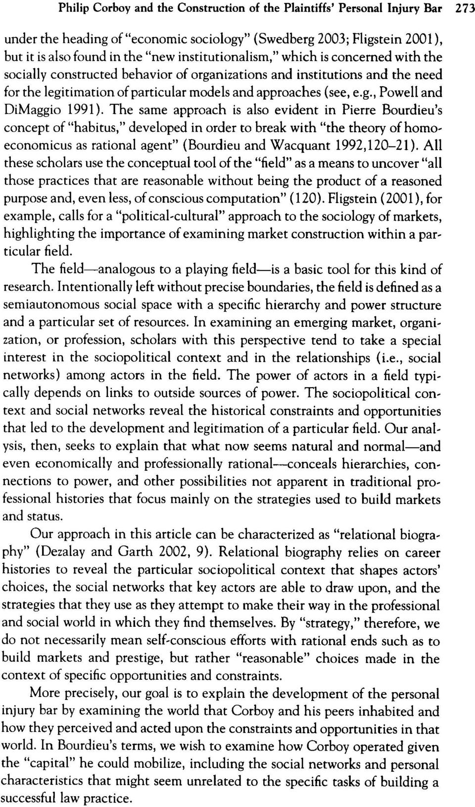 The same approach is also evident in Pierre Bourdieu s concept of habitus, developed in order to break with the theory of homoeconomicus as rational agent (Bourdieu and Wacquant 1992,120-21).