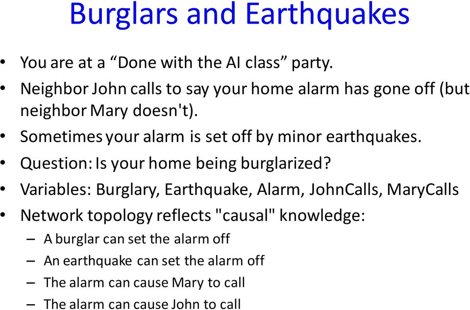Sometimes your alarm is set off by minor earthquakes. Question: Is your home being burglarized?