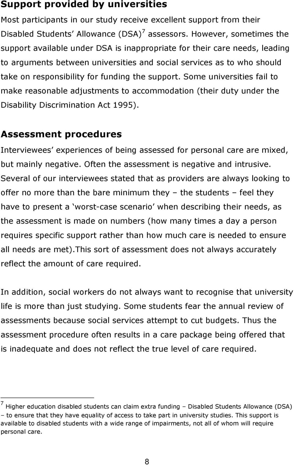 funding the support. Some universities fail to make reasonable adjustments to accommodation (their duty under the Disability Discrimination Act 1995).