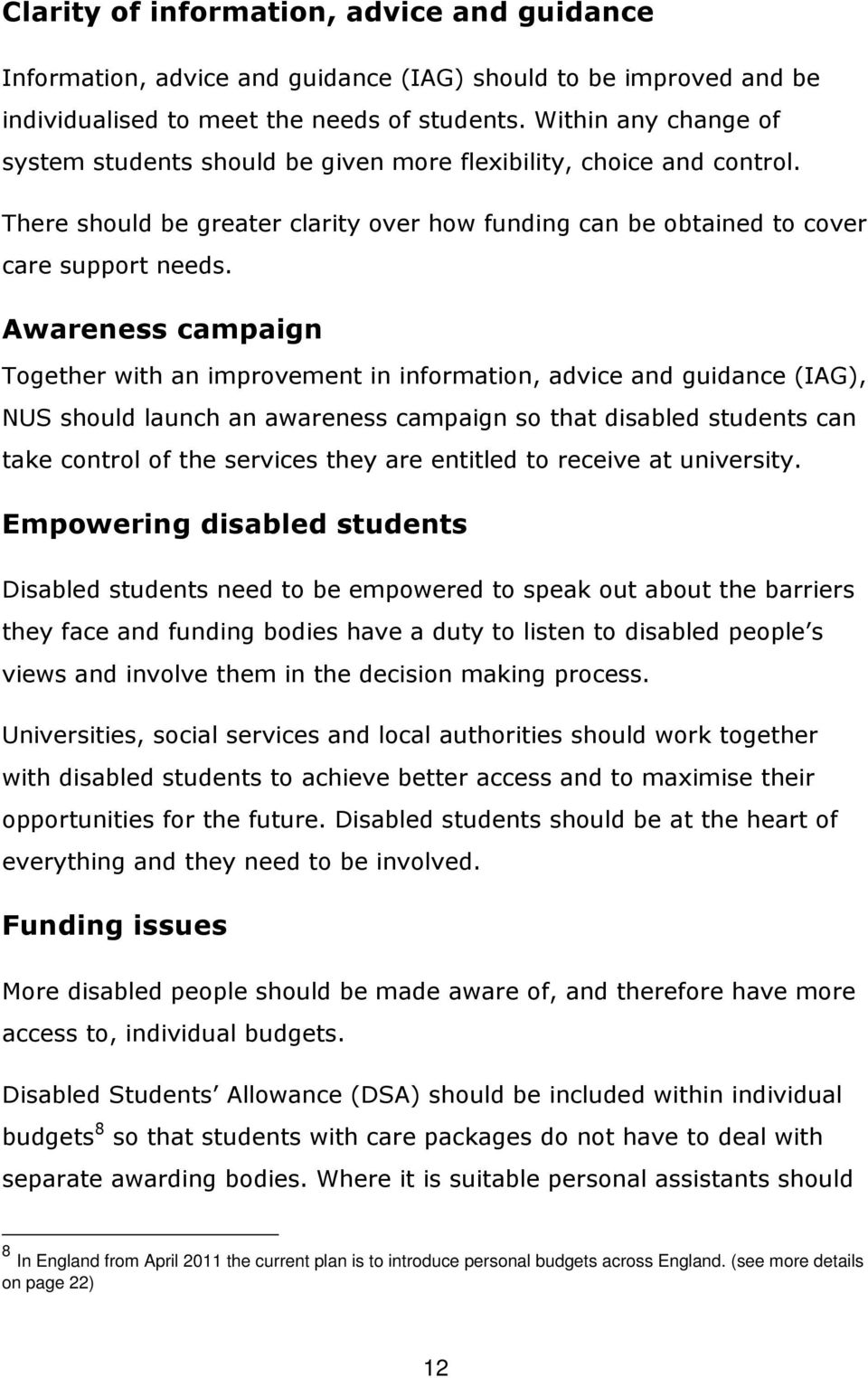 Awareness campaign Together with an improvement in information, advice and guidance (IAG), NUS should launch an awareness campaign so that disabled students can take control of the services they are