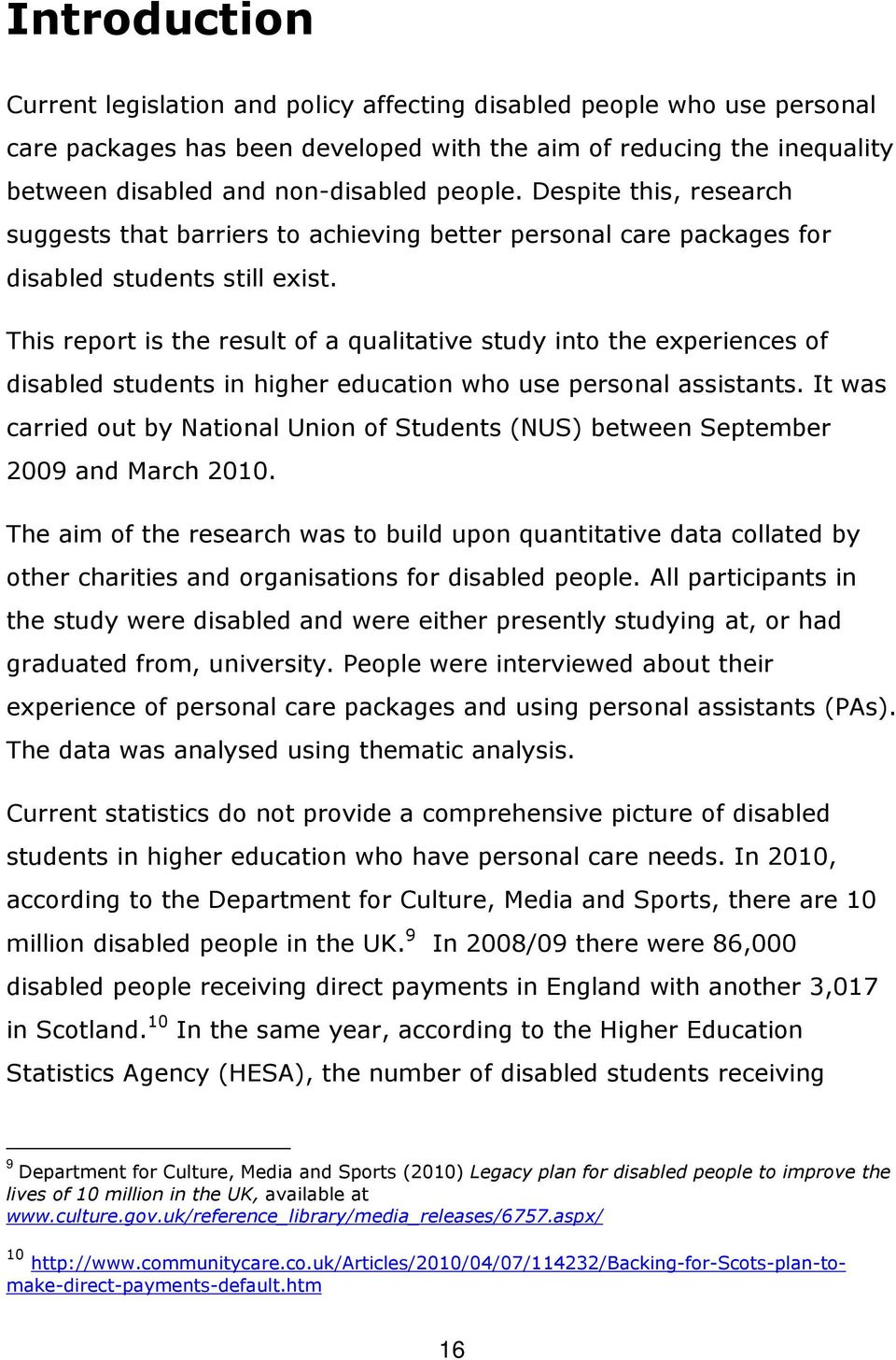 This report is the result of a qualitative study into the experiences of disabled students in higher education who use personal assistants.