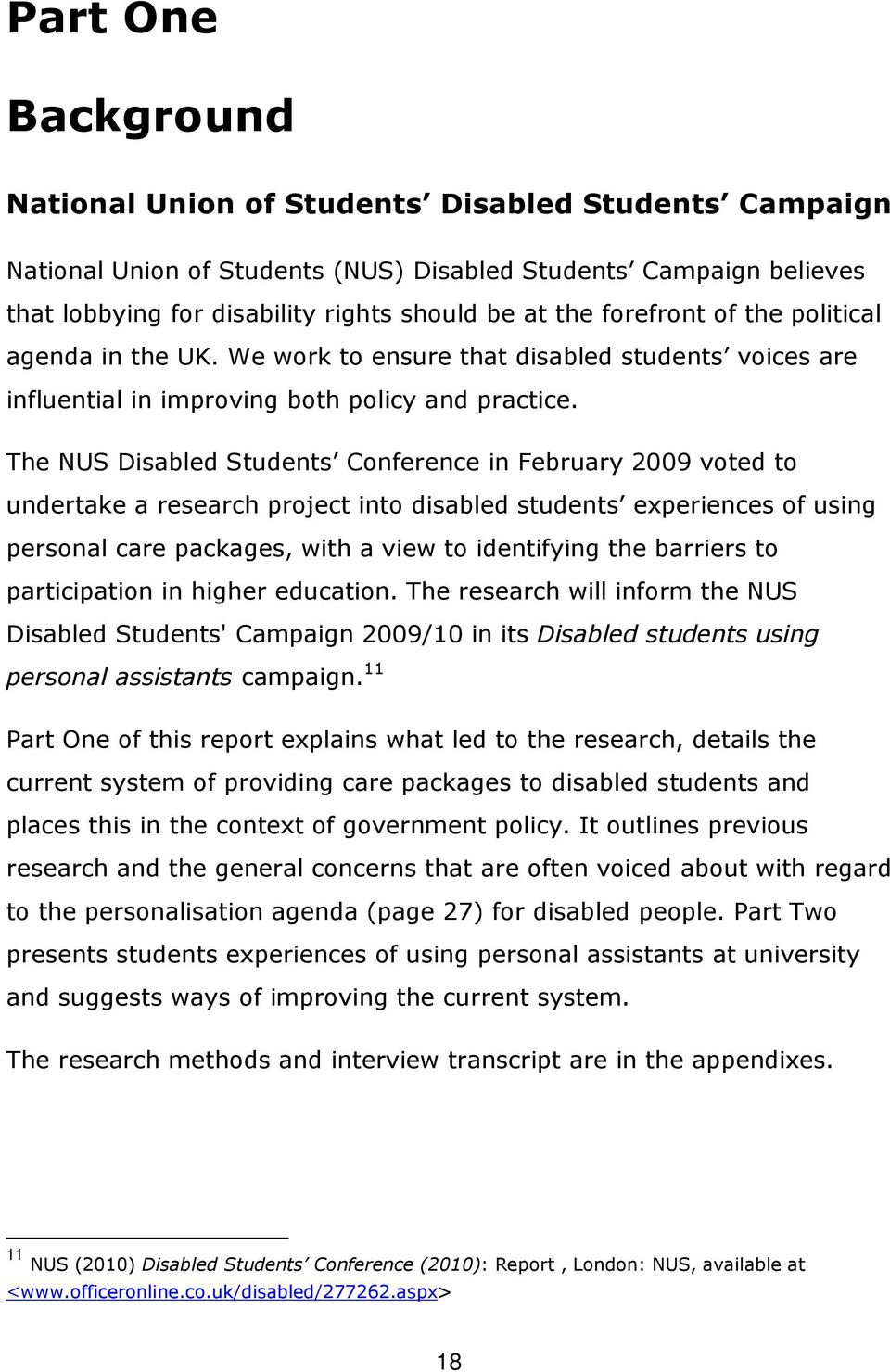 The NUS Disabled Students Conference in February 2009 voted to undertake a research project into disabled students experiences of using personal care packages, with a view to identifying the barriers