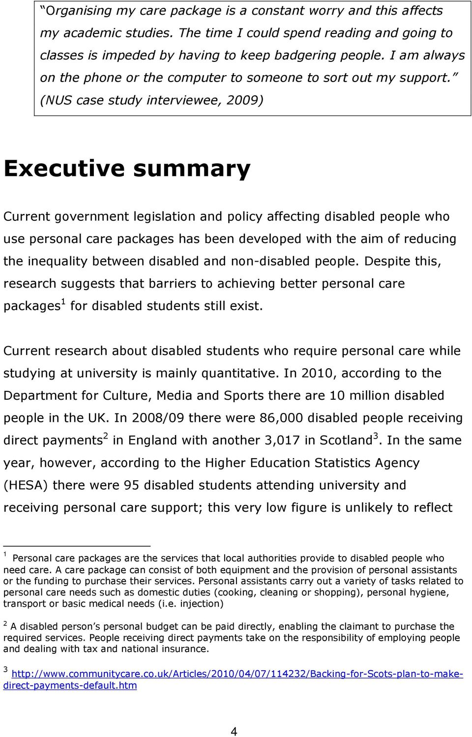 (NUS case study interviewee, 2009) Executive summary Current government legislation and policy affecting disabled people who use personal care packages has been developed with the aim of reducing the