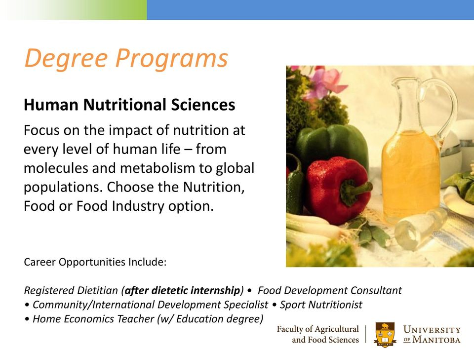 Career Opportunities Include: Registered Dietitian (after dietetic internship) Food Development Consultant