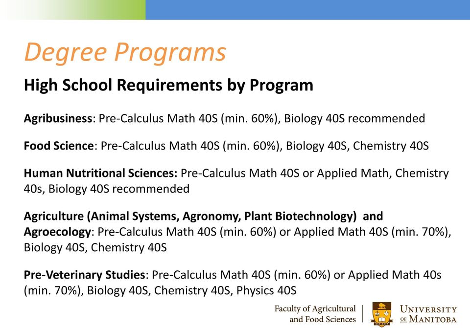 60%), Biology 40S, Chemistry 40S Human Nutritional Sciences: Pre-Calculus Math 40S or Applied Math, Chemistry 40s, Biology 40S recommended Agriculture