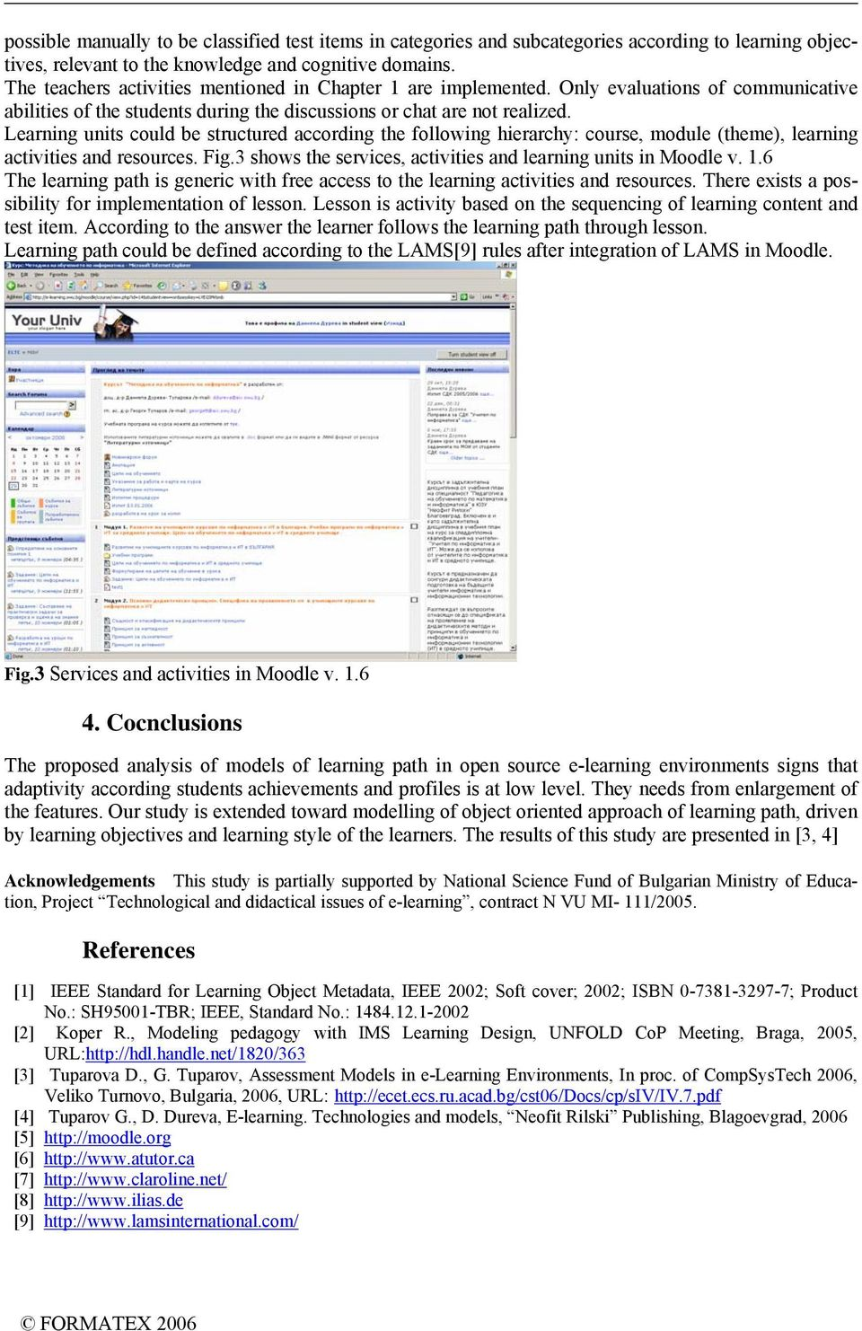Learning units could be structured according the following hierarchy: course, module (theme), learning activities and resources. Fig.3 shows the services, activities and learning units in Moodle v. 1.