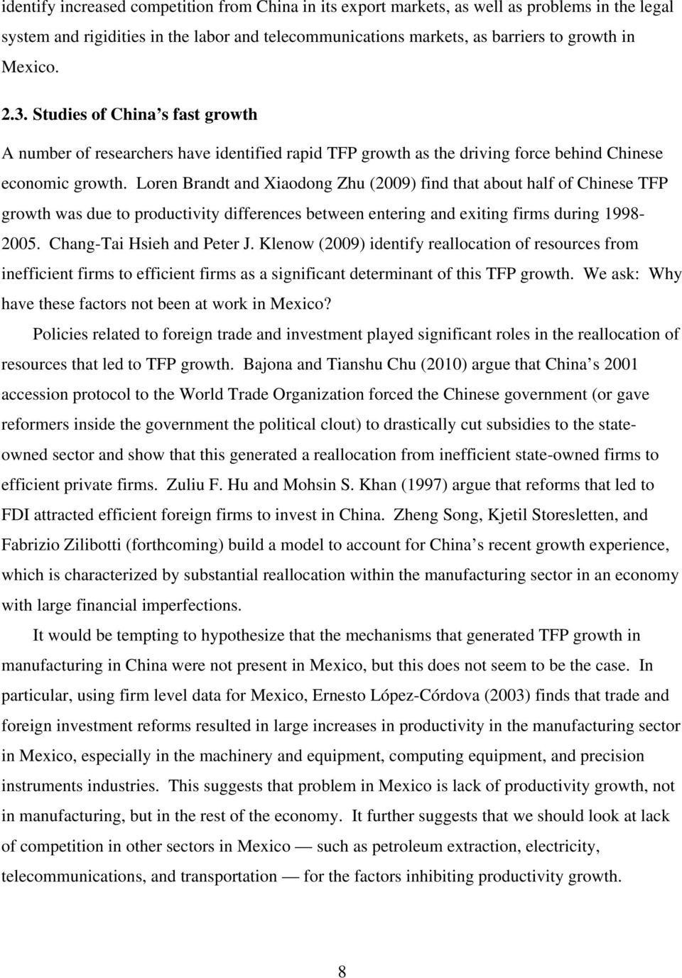 Loren Brand and Xiaodong Zhu (2009) find ha abou half of Chinese TFP growh was due o produciviy differences beween enering and exiing firms during 1998-2005. Chang-Tai Hsieh and Peer J.