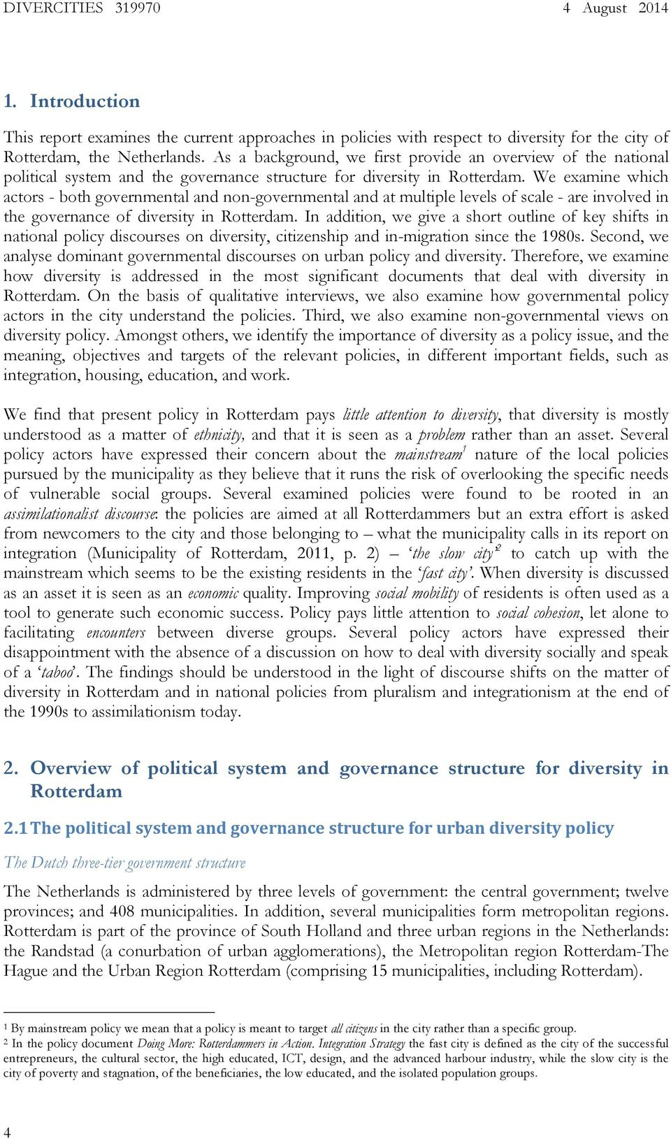 We examine which actors - both governmental and non-governmental and at multiple levels of scale - are involved in the governance of diversity in Rotterdam.