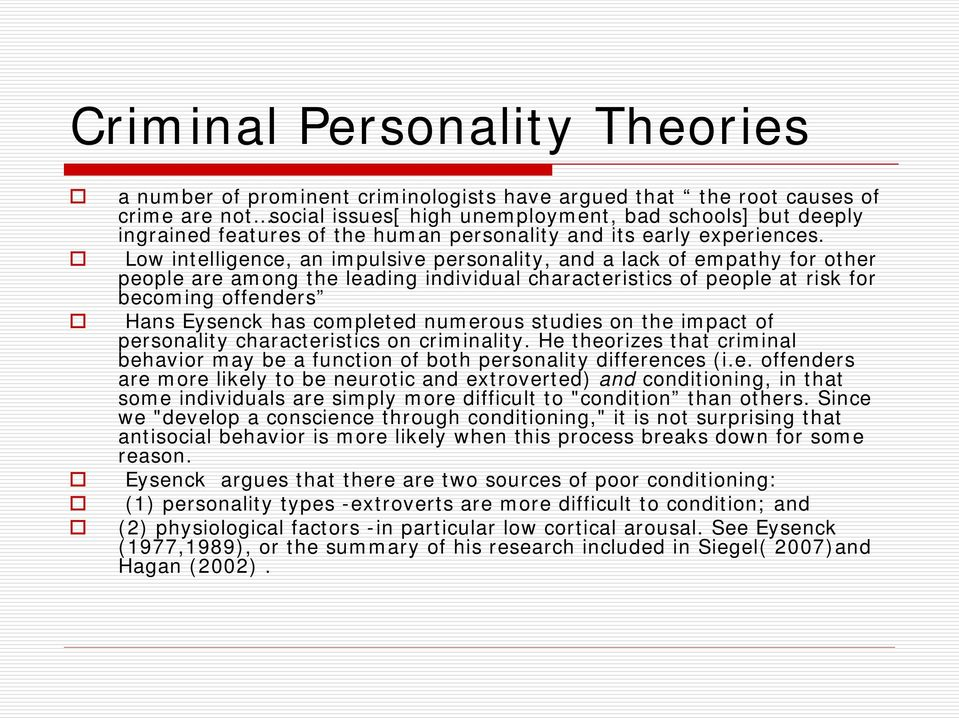 Low intelligence, an impulsive personality, and a lack of empathy for other people are among the leading individual characteristics of people at risk for becoming offenders Hans Eysenck has completed