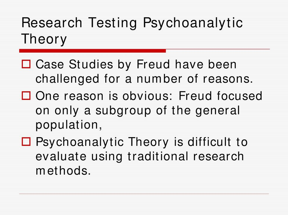 One reason is obvious: Freud focused on only a subgroup of the