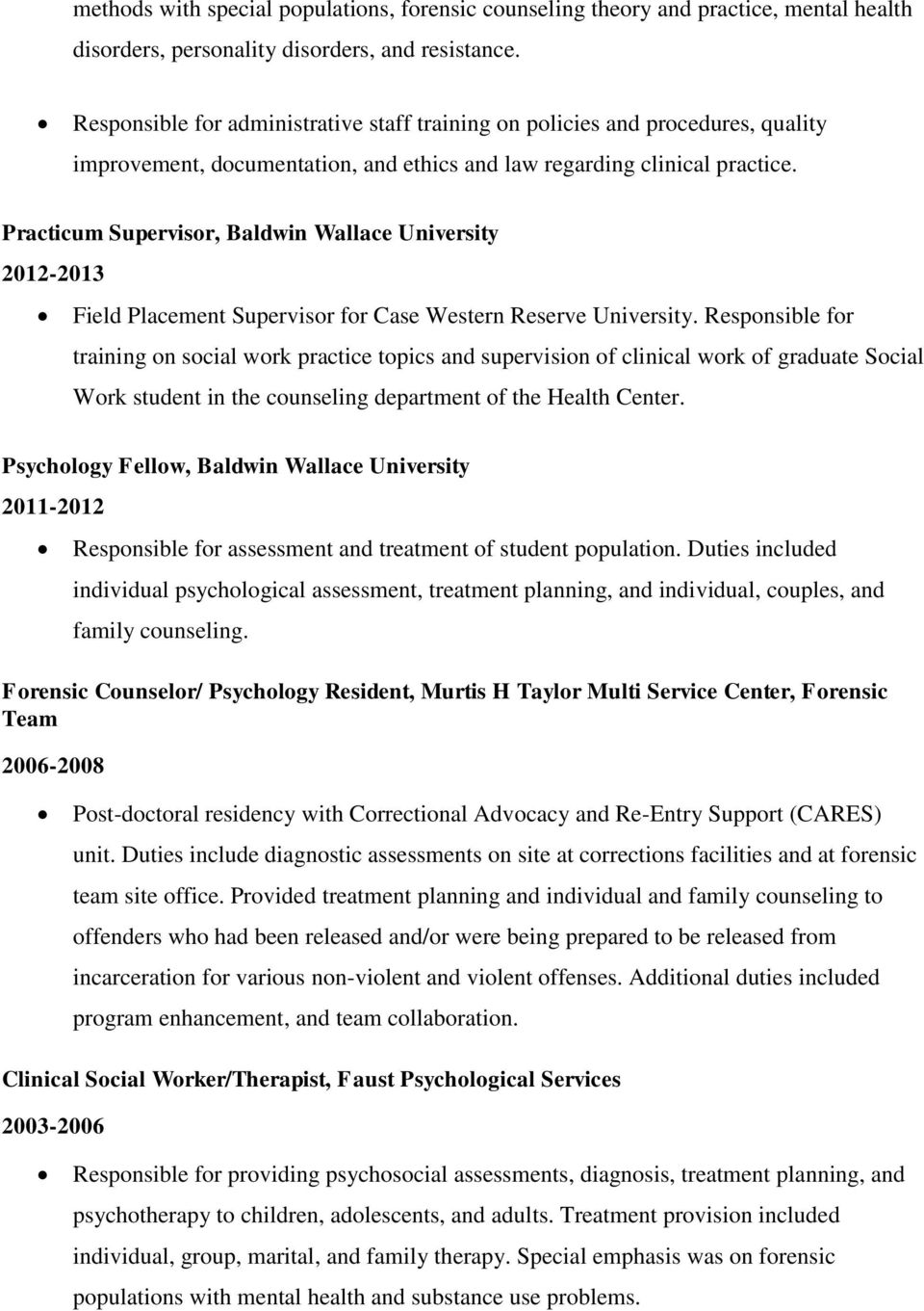 Practicum Supervisor, Baldwin Wallace University 2012-2013 Field Placement Supervisor for Case Western Reserve University.