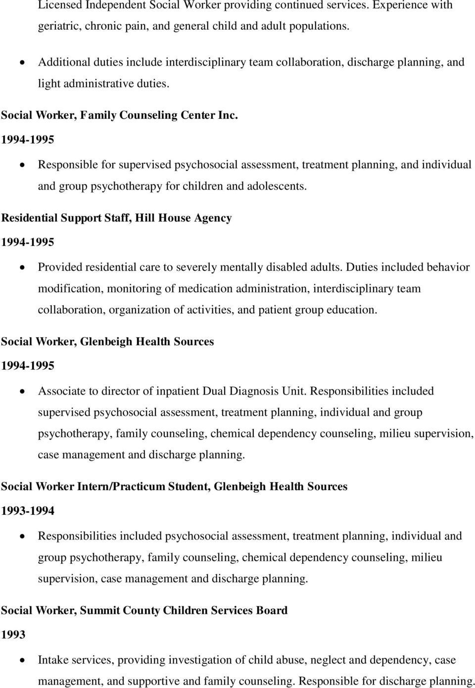 1994-1995 Responsible for supervised psychosocial assessment, treatment planning, and individual and group psychotherapy for children and adolescents.