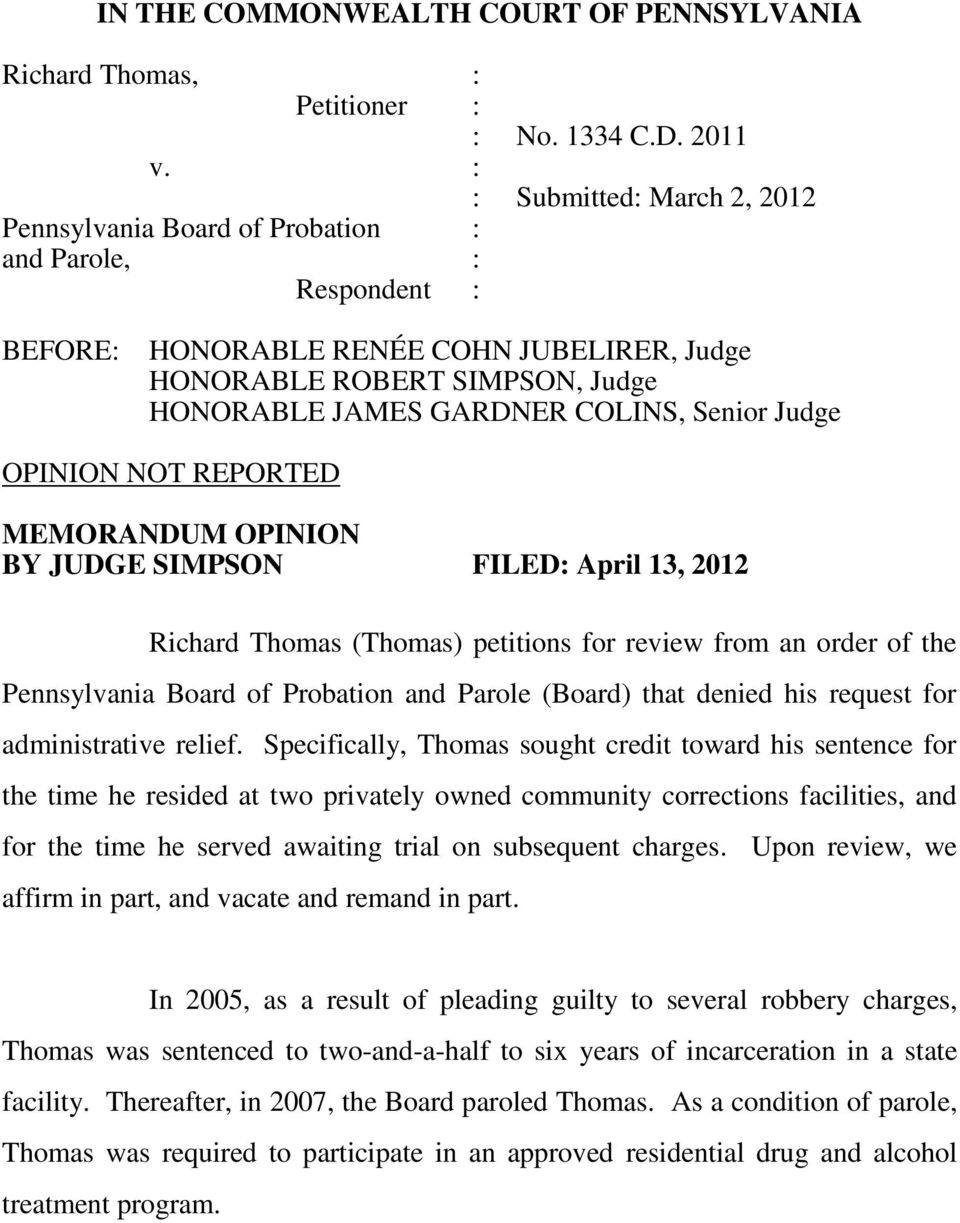 Senior Judge OPINION NOT REPORTED MEMORANDUM OPINION BY JUDGE SIMPSON FILED: April 13, 2012 Richard Thomas (Thomas) petitions for review from an order of the Pennsylvania Board of Probation and