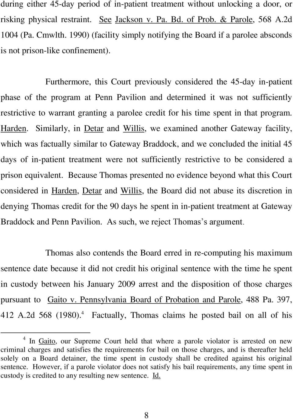 Furthermore, this Court previously considered the 45-day in-patient phase of the program at Penn Pavilion and determined it was not sufficiently restrictive to warrant granting a parolee credit for