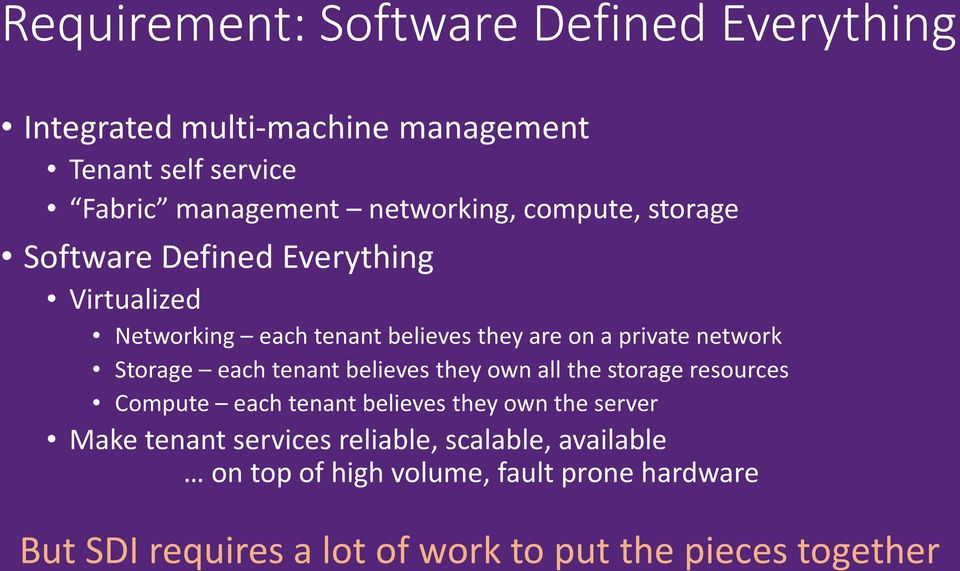 each tenant believes they own all the storage resources Compute each tenant believes they own the server Make tenant services