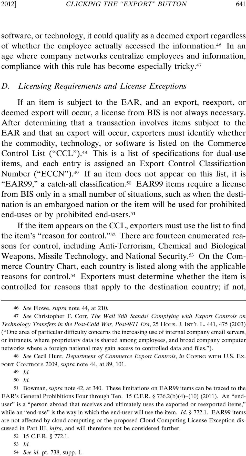 Licensing Requirements and License Exceptions If an item is subject to the EAR, and an export, reexport, or deemed export will occur, a license from BIS is not always necessary.